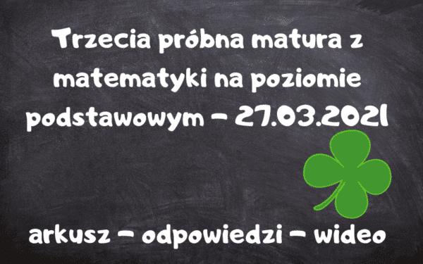 Trzecia próbna matura z matematyki na poziomie podstawowym - 27.03.2021 arkusz - odpowiedzi - wideo