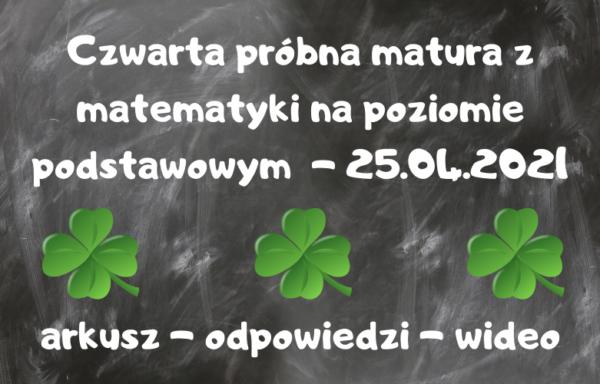 "Pakiet ""Czwarta próbna matura z matematyki"" – 25.04.2021"